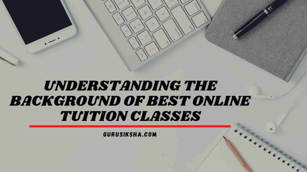 Understanding The Background Of Best Online Tuition Classes