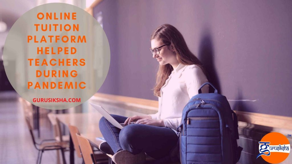How Has Online Tuition Platform Helped Teachers During Pandemic