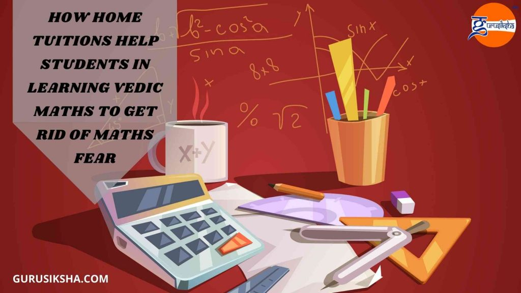 How Home Tuitions Help Students In Learning Vedic Maths To Get Rid Of Maths Fear