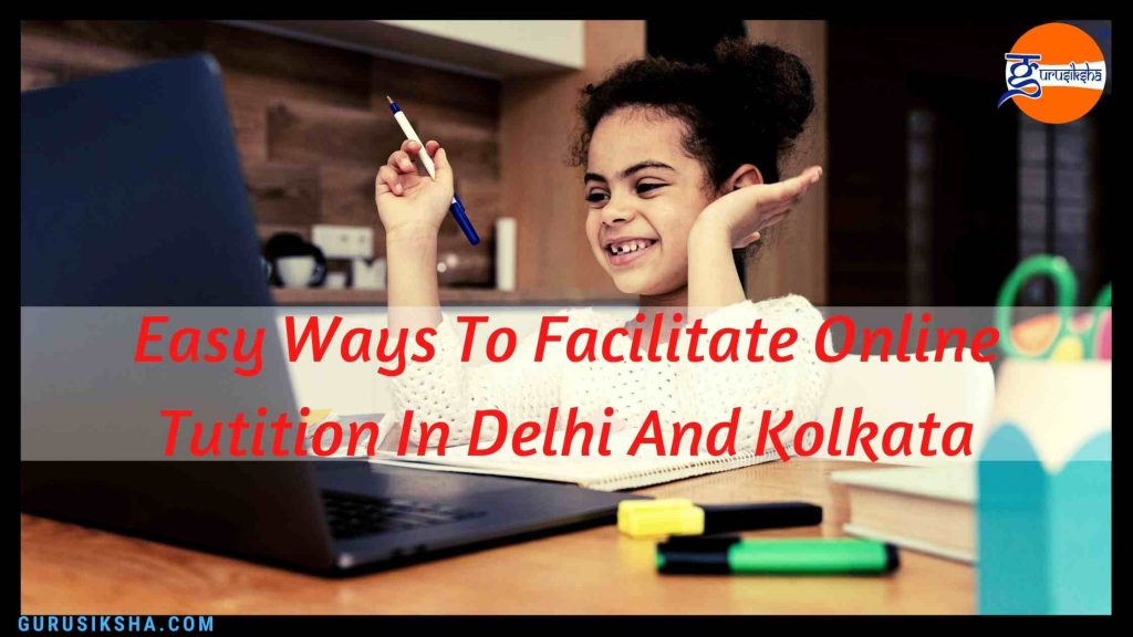 Easy Ways To Facilitate Online Tuition In Delhi And Kolkata.