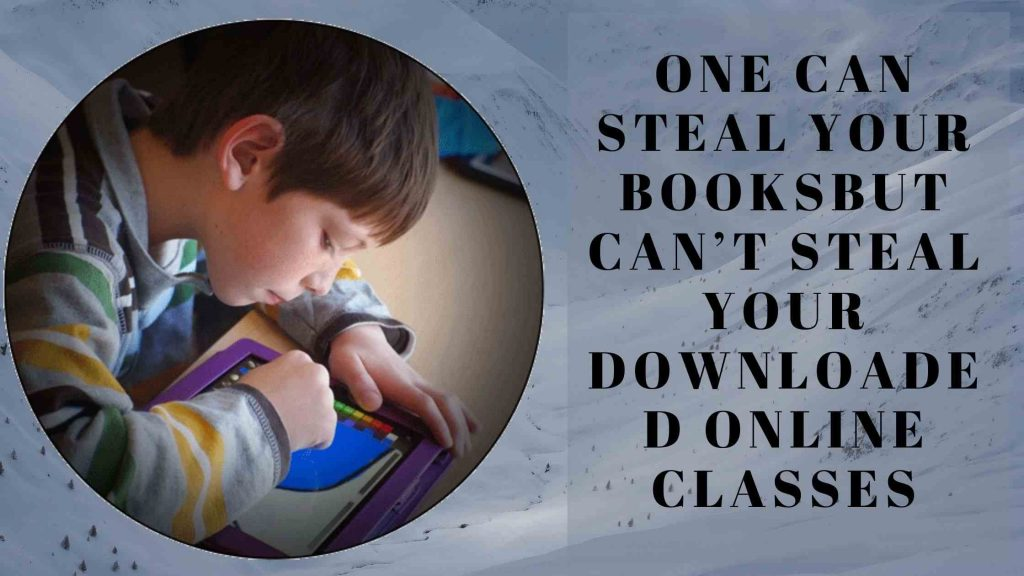One Can Steal Your Books And Notes But Can'T Steal Your Downloaded Online Classes