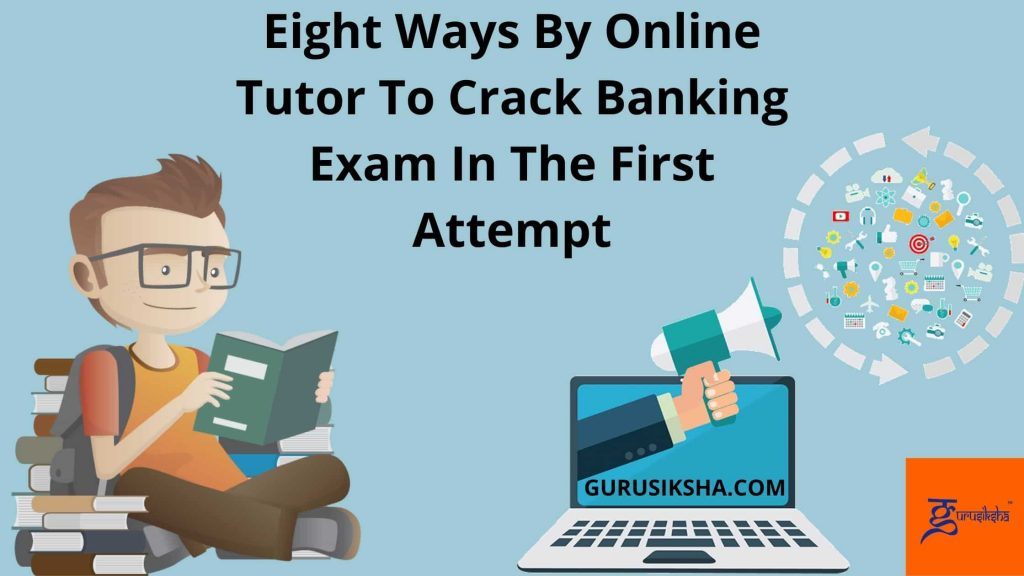 Eight Ways By Online Tutor To Crack Banking Exam In The First Attempt