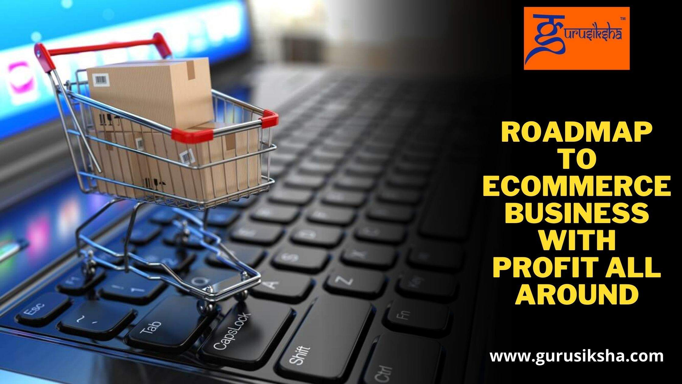 Roadmap To Ecommerce Business With Profit All Around