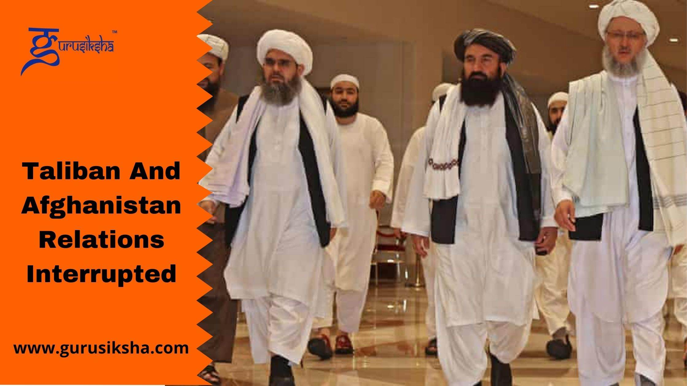Taliban And Afghanistan Relations Interrupted